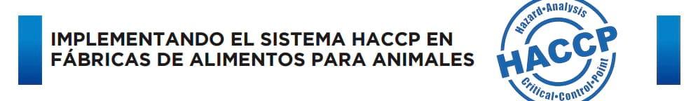 IMPLEMENTANDO EL SISTEMA HACCP EN FÁBRICAS DE ALIMENTOS PARA ANIMALES