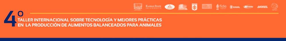 IV Taller Internacional sobre Tecnología y mejores Practicas en la producción de Alimentos Balanceados para Animales.