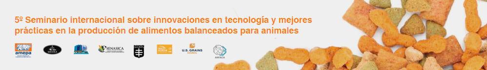 5° Seminario Internacional sobre innovaciones en tecnología y mejores practicas en la producción de alimento balanceado para animales